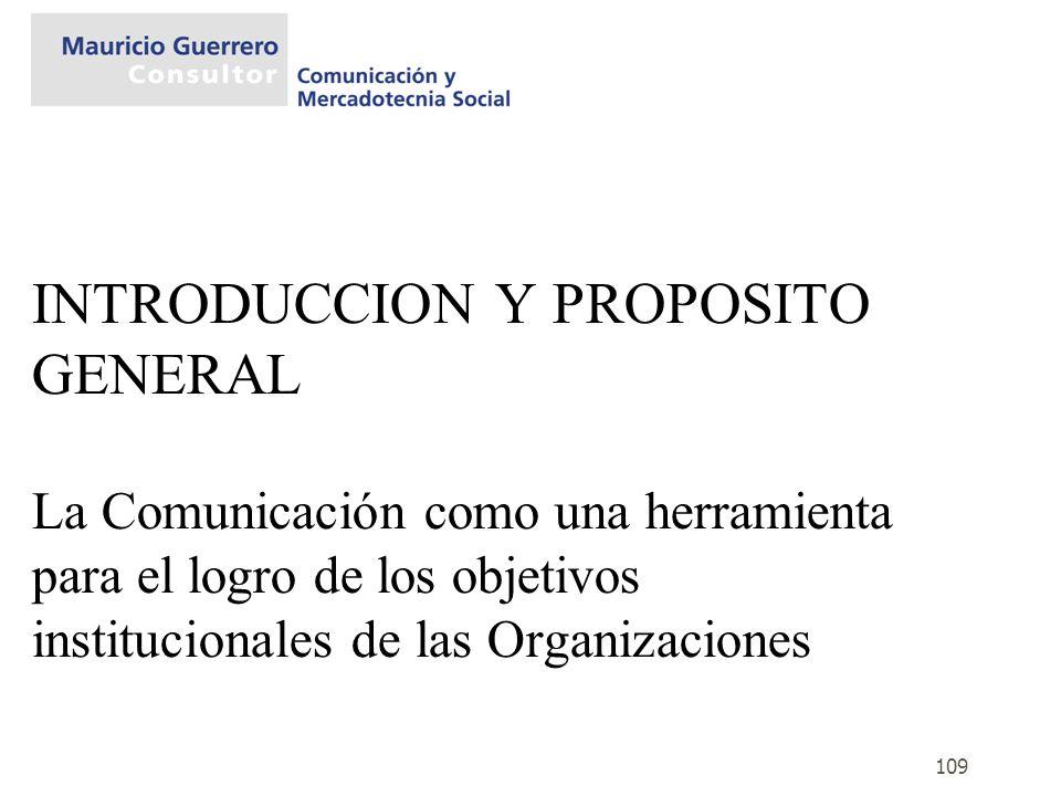 INTRODUCCION Y PROPOSITO GENERAL La Comunicación como una herramienta para el logro de los objetivos institucionales de las Organizaciones
