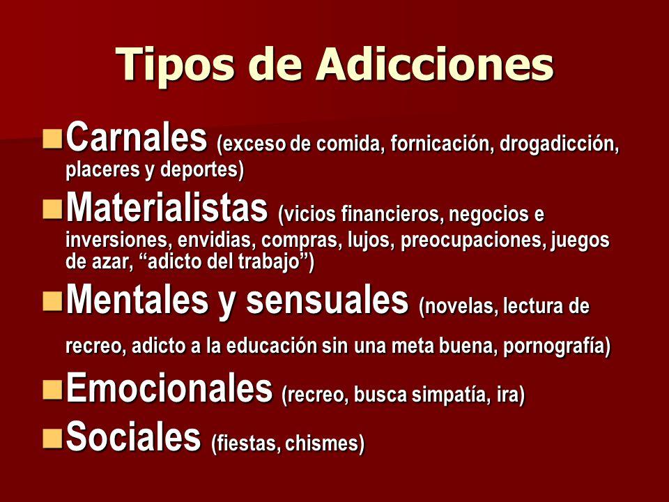 Tipos de Adicciones Carnales (exceso de comida, fornicación, drogadicción, placeres y deportes)