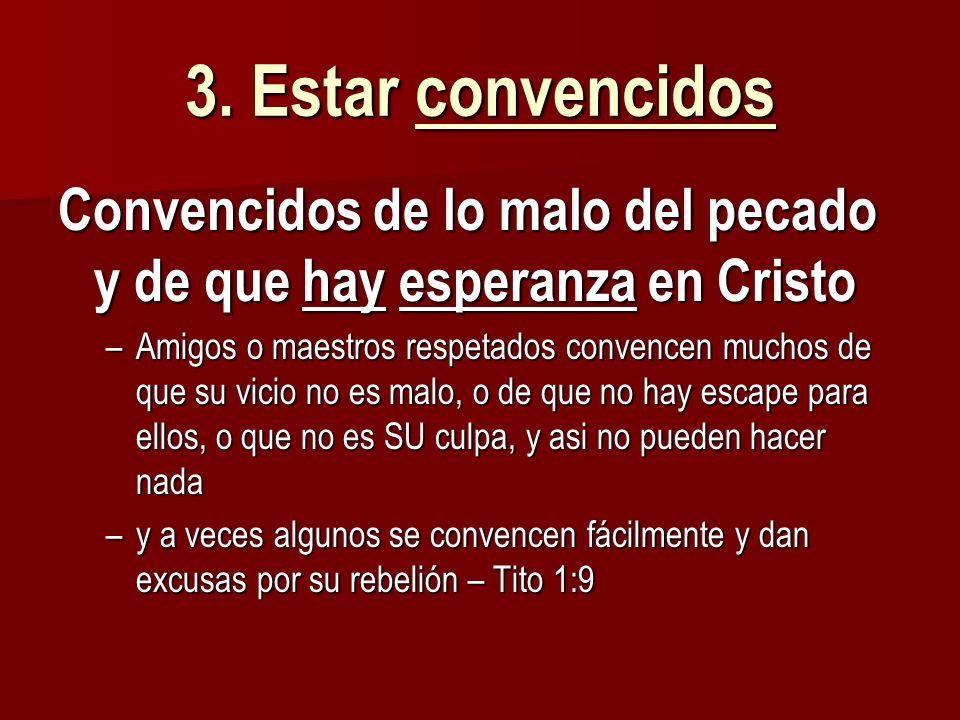 3. Estar convencidosConvencidos de lo malo del pecado y de que hay esperanza en Cristo.