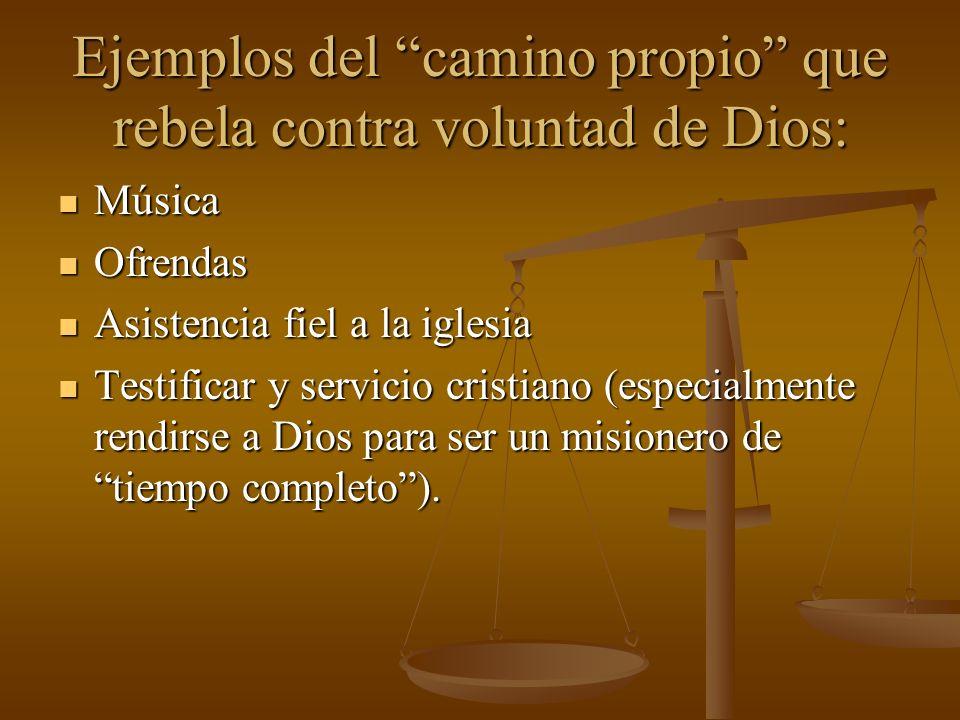 Ejemplos del camino propio que rebela contra voluntad de Dios: