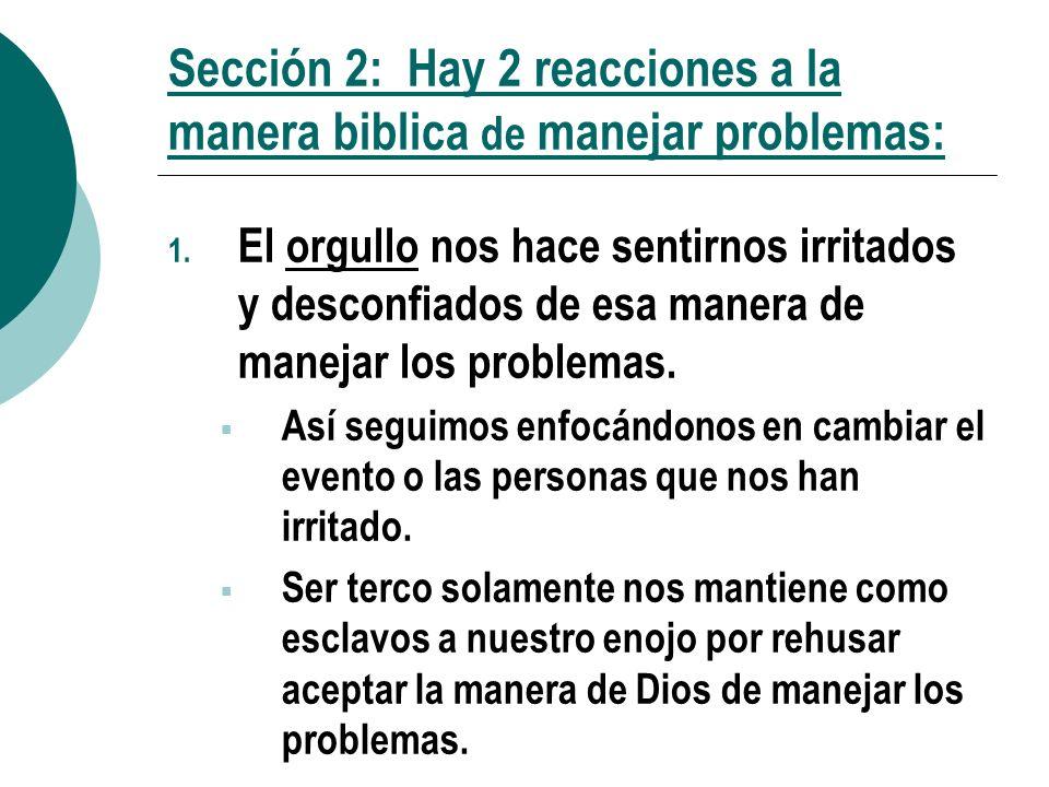 Sección 2: Hay 2 reacciones a la manera biblica de manejar problemas: