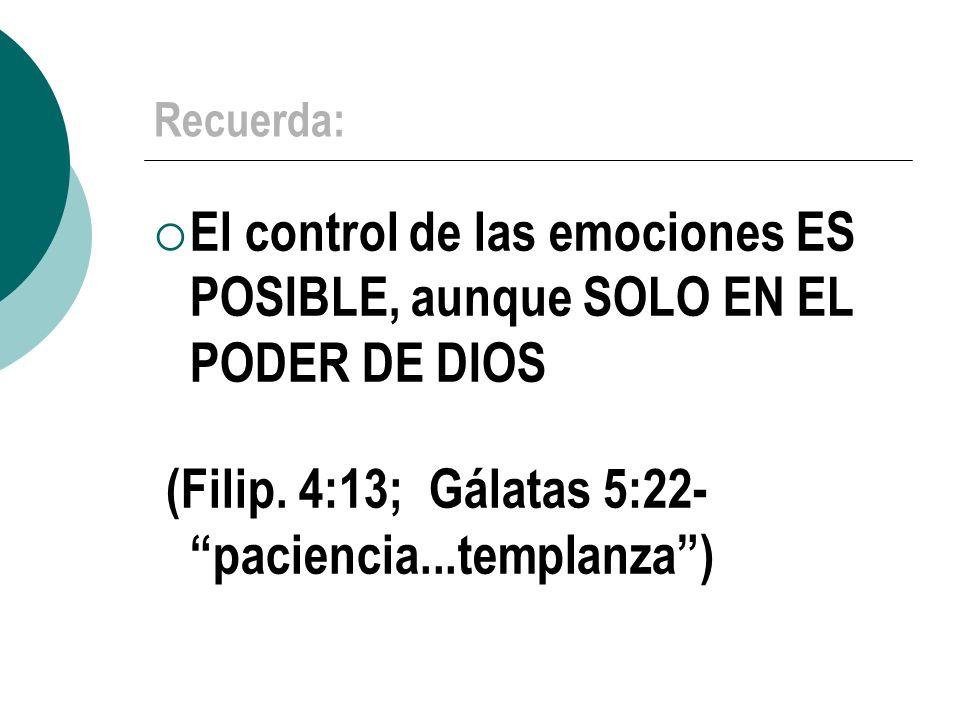(Filip. 4:13; Gálatas 5:22- paciencia...templanza )