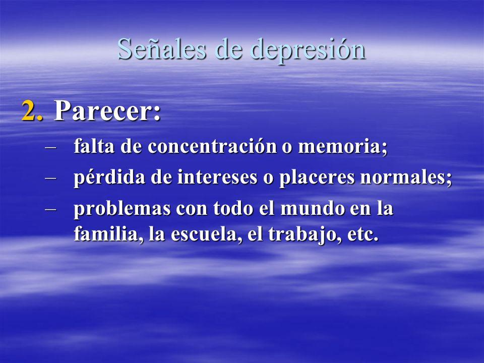 Señales de depresión Parecer: falta de concentración o memoria;