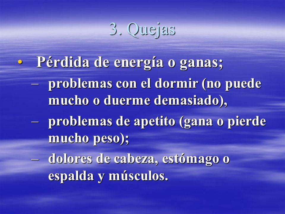 3. Quejas Pérdida de energía o ganas;