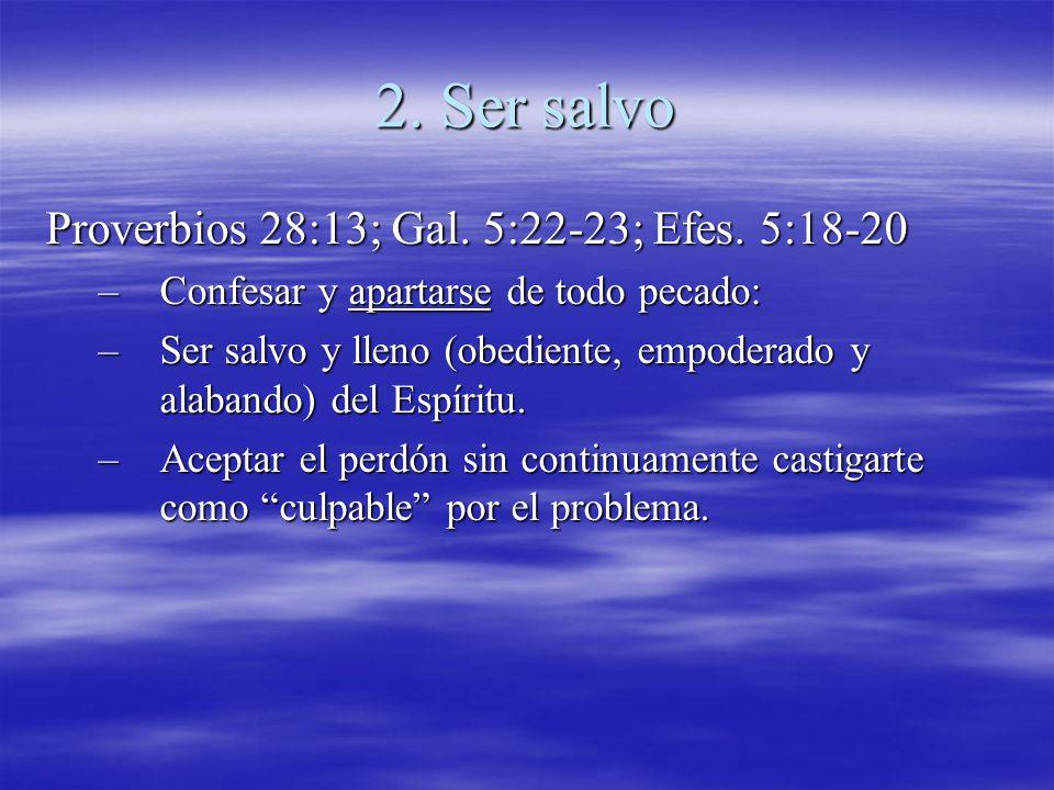 2. Ser salvo Proverbios 28:13; Gal. 5:22-23; Efes. 5:18-20