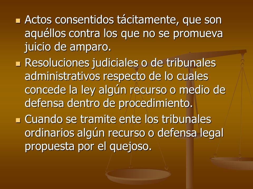 Actos consentidos tácitamente, que son aquéllos contra los que no se promueva juicio de amparo.