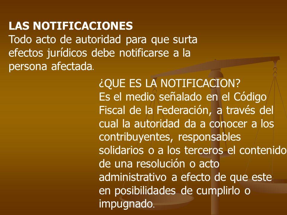 LAS NOTIFICACIONES Todo acto de autoridad para que surta efectos jurídicos debe notificarse a la persona afectada.