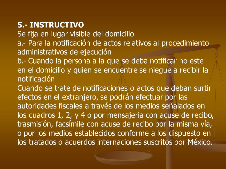 5.- INSTRUCTIVO Se fija en lugar visible del domicilio. a.- Para la notificación de actos relativos al procedimiento administrativos de ejecución.