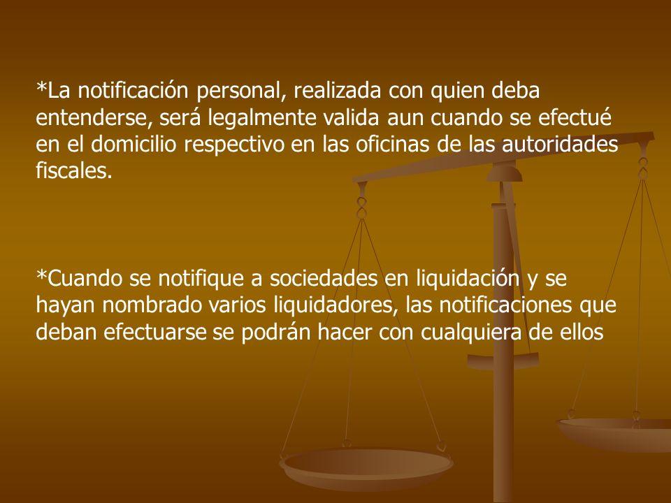 *La notificación personal, realizada con quien deba entenderse, será legalmente valida aun cuando se efectué en el domicilio respectivo en las oficinas de las autoridades fiscales.