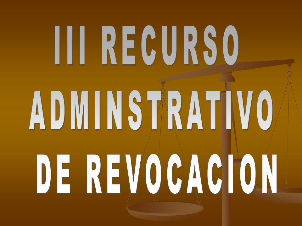 III RECURSO ADMINSTRATIVO DE REVOCACION