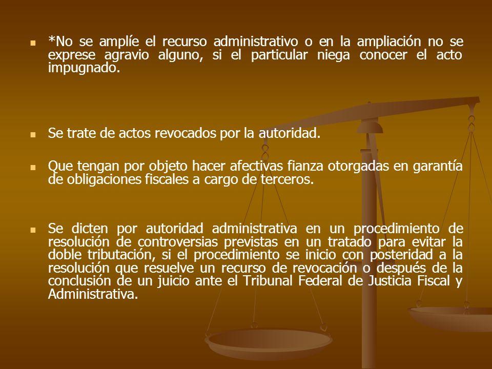 *No se amplíe el recurso administrativo o en la ampliación no se exprese agravio alguno, si el particular niega conocer el acto impugnado.