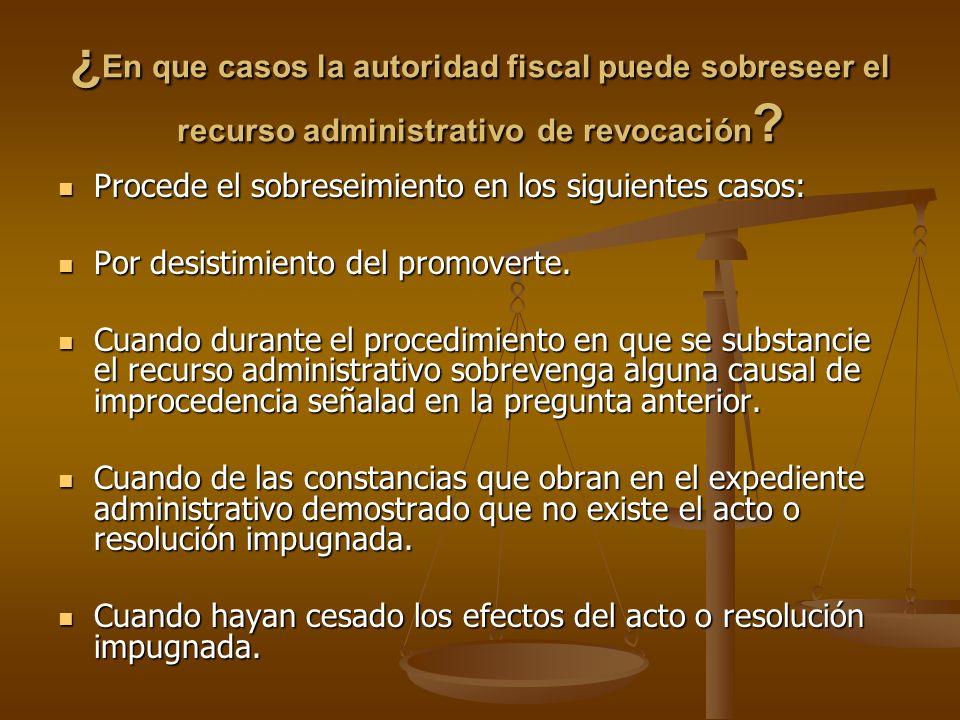 ¿En que casos la autoridad fiscal puede sobreseer el recurso administrativo de revocación