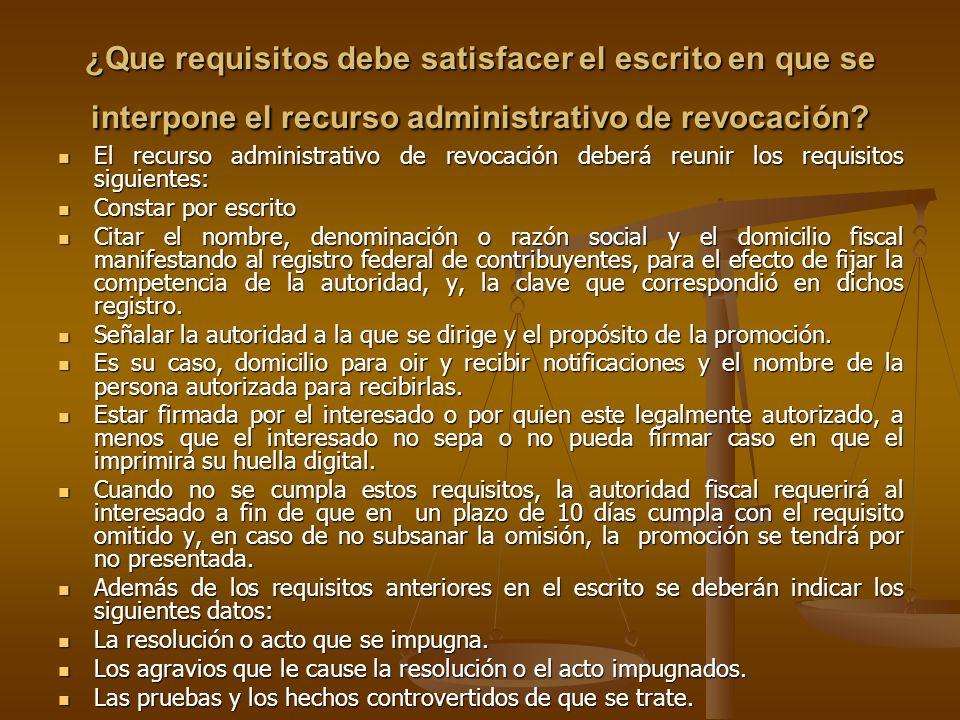 ¿Que requisitos debe satisfacer el escrito en que se interpone el recurso administrativo de revocación