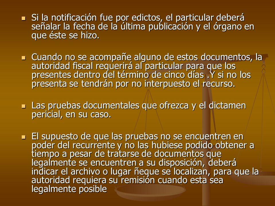 Si la notificación fue por edictos, el particular deberá señalar la fecha de la última publicación y el órgano en que éste se hizo.