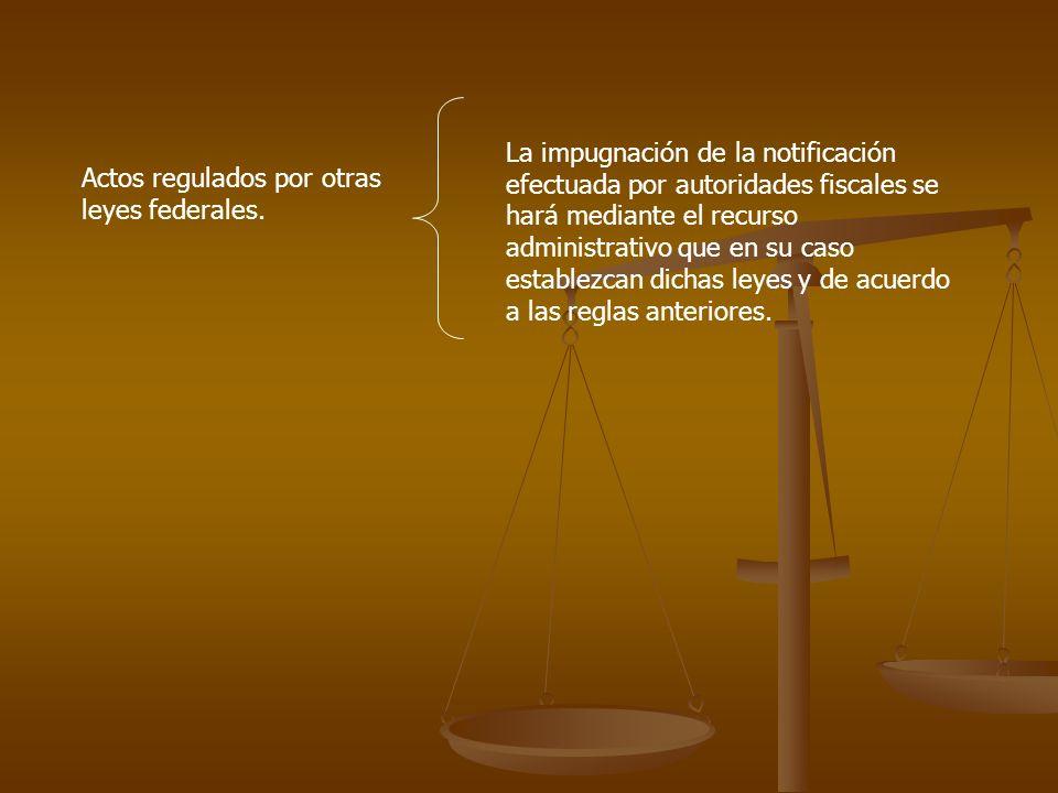La impugnación de la notificación efectuada por autoridades fiscales se hará mediante el recurso administrativo que en su caso establezcan dichas leyes y de acuerdo a las reglas anteriores.