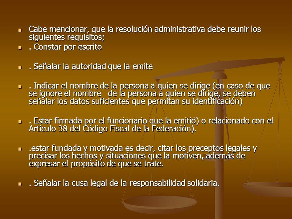 Cabe mencionar, que la resolución administrativa debe reunir los siguientes requisitos;