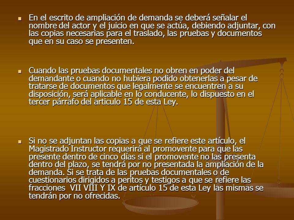 En el escrito de ampliación de demanda se deberá señalar el nombre del actor y el juicio en que se actúa, debiendo adjuntar, con las copias necesarias para el traslado, las pruebas y documentos que en su caso se presenten.