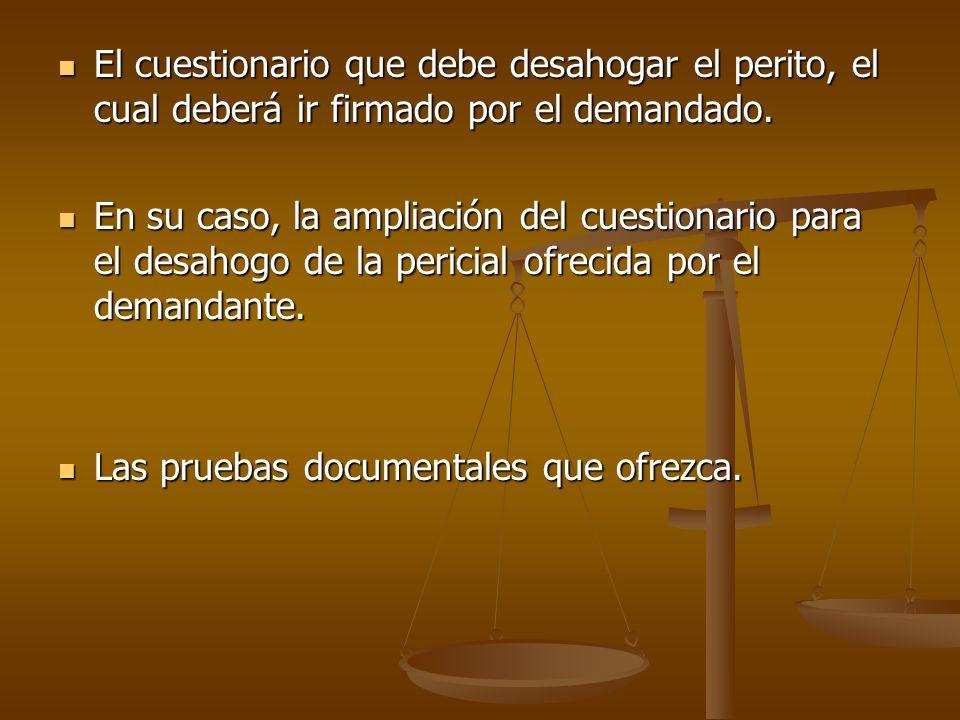 El cuestionario que debe desahogar el perito, el cual deberá ir firmado por el demandado.