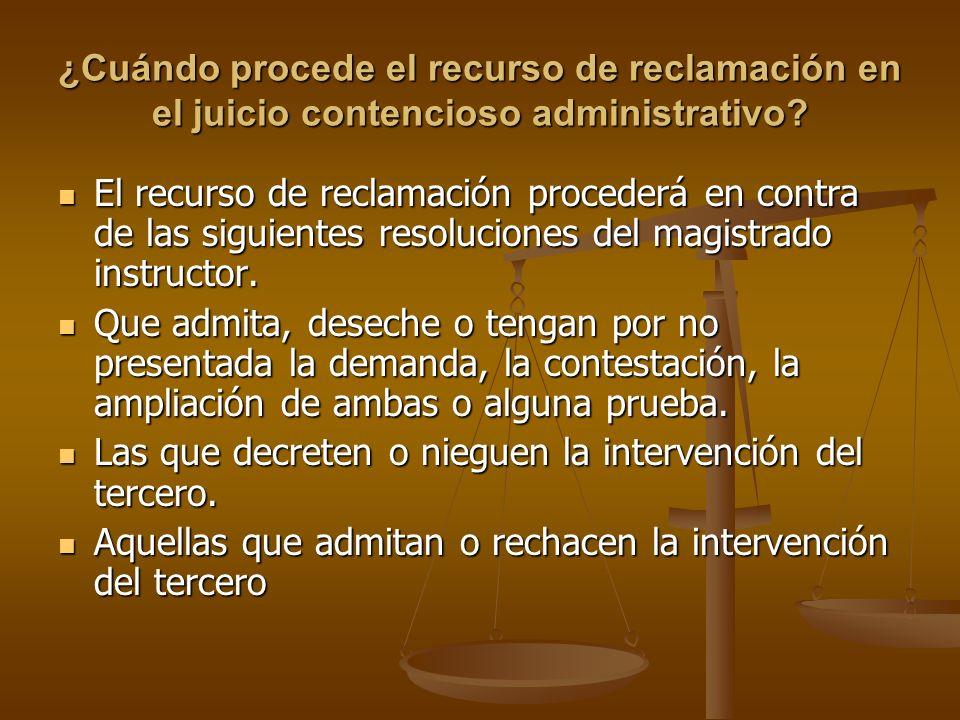¿Cuándo procede el recurso de reclamación en el juicio contencioso administrativo