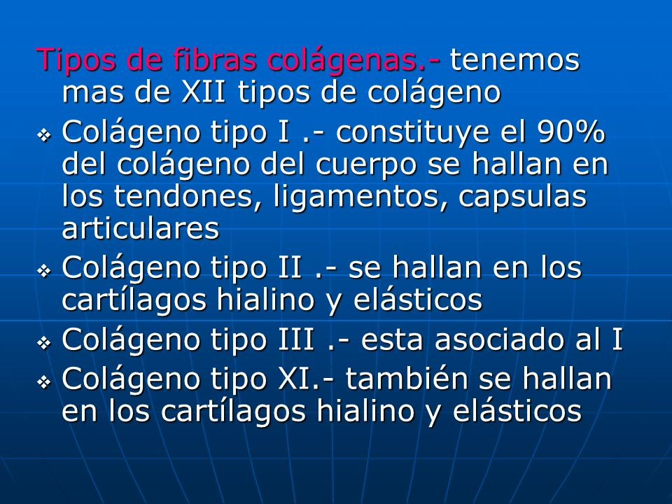 Tipos de fibras colágenas.- tenemos mas de XII tipos de colágeno