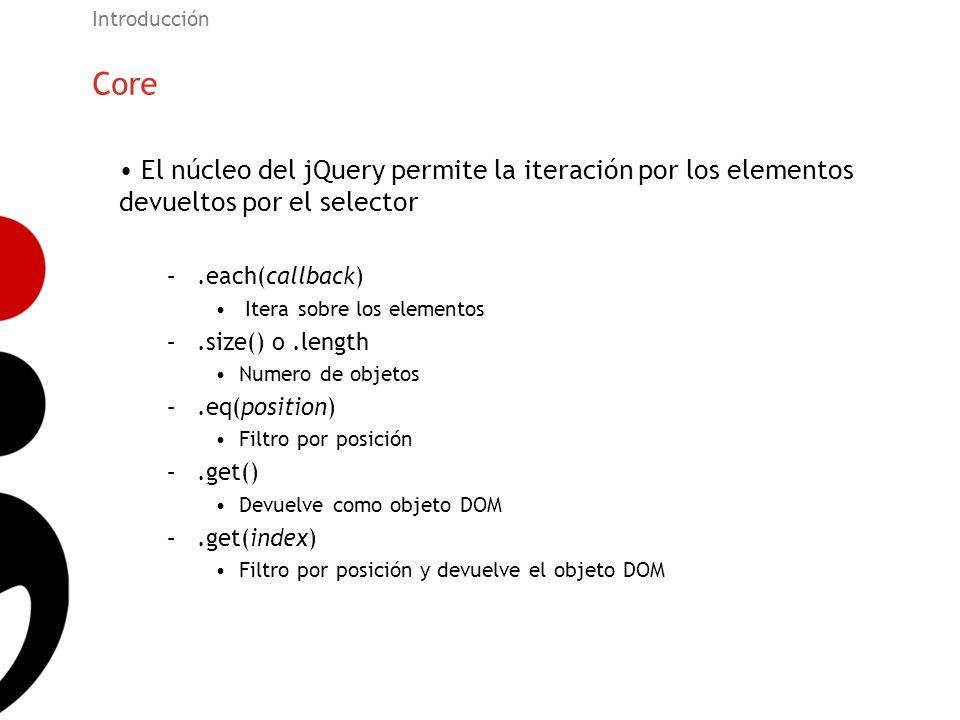 Introducción Core. El núcleo del jQuery permite la iteración por los elementos devueltos por el selector.