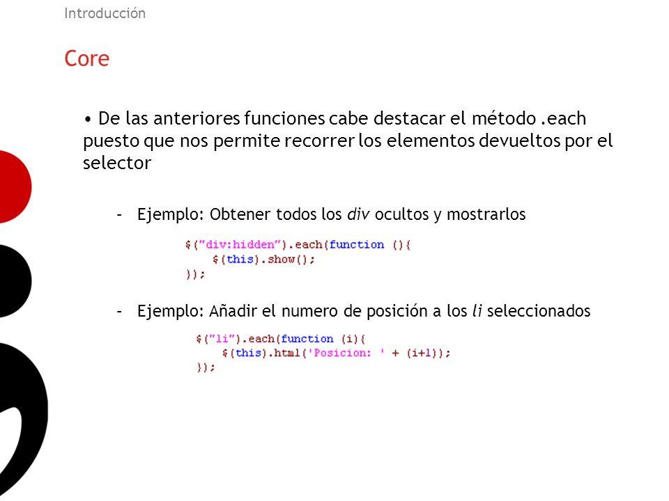 Introducción Core. De las anteriores funciones cabe destacar el método .each puesto que nos permite recorrer los elementos devueltos por el selector.