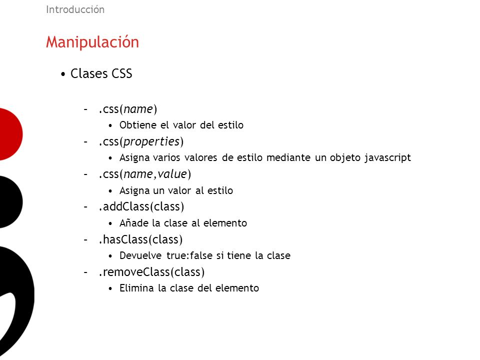 Manipulación Clases CSS .css(name) .css(properties) .css(name,value)