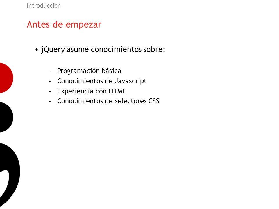 Antes de empezar jQuery asume conocimientos sobre: Programación básica