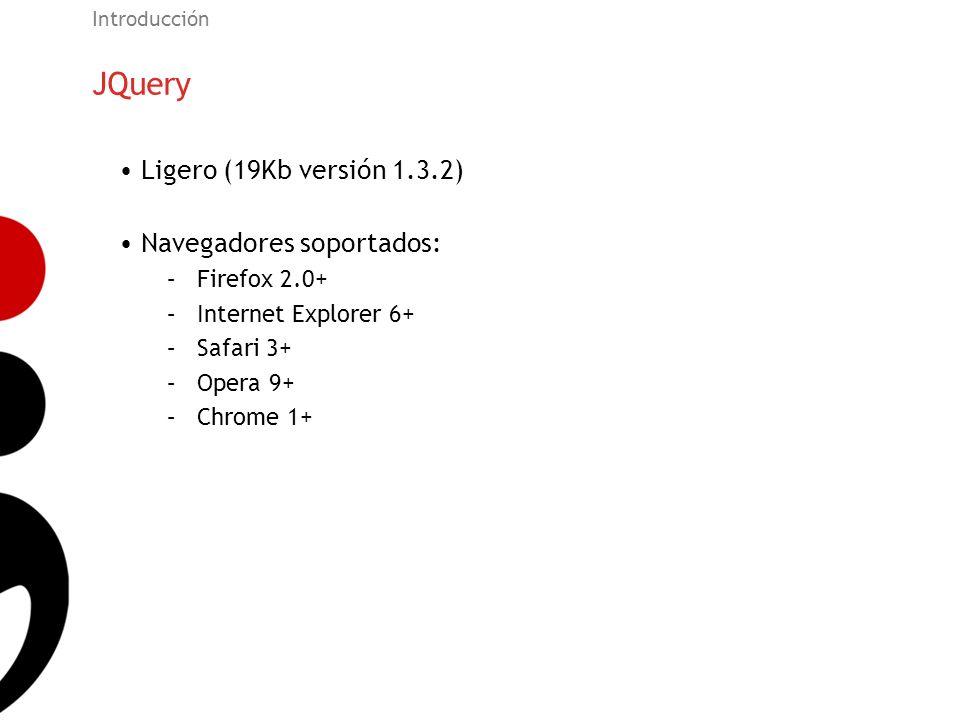 JQuery Ligero (19Kb versión 1.3.2) Navegadores soportados: