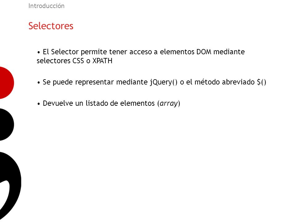Introducción Selectores. El Selector permite tener acceso a elementos DOM mediante selectores CSS o XPATH.