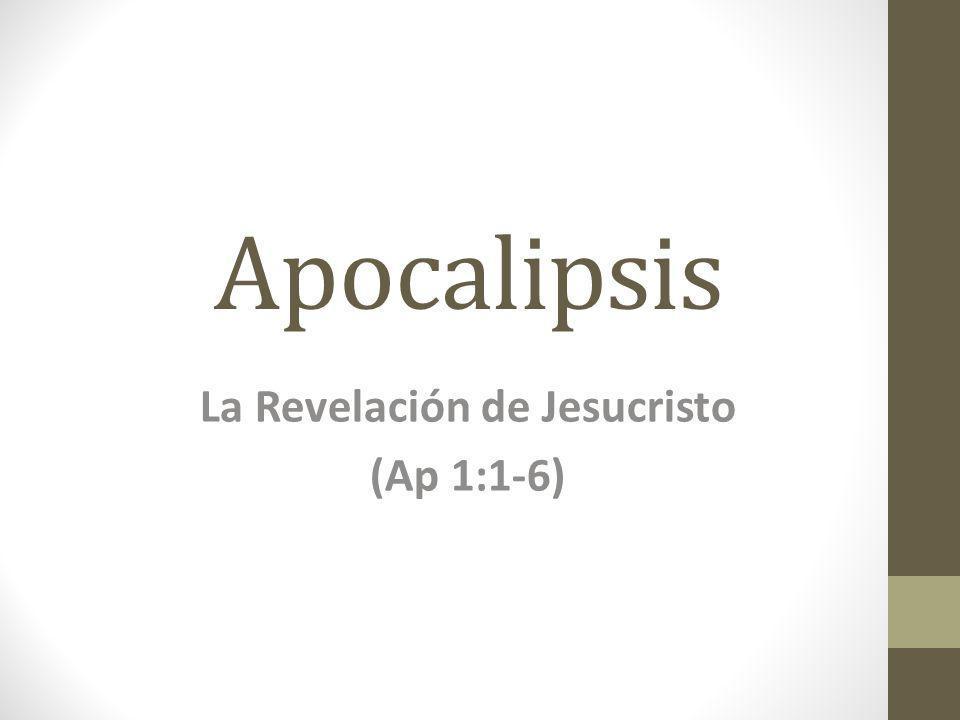 La Revelación de Jesucristo (Ap 1:1-6)