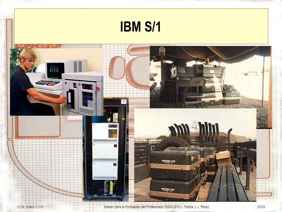 IBM S/1 UCM, Enero 2.010 Master para la Formación del Profesorado 2009-2010 J. Padilla y J. Pérez