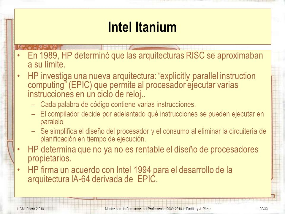 Intel Itanium En 1989, HP determinó que las arquitecturas RISC se aproximaban a su límite.