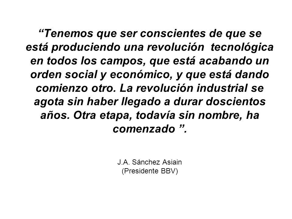 Tenemos que ser conscientes de que se está produciendo una revolución tecnológica en todos los campos, que está acabando un orden social y económico, y que está dando comienzo otro.