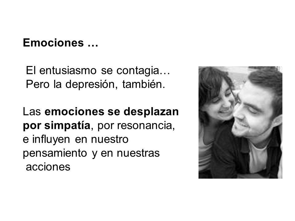 Emociones … El entusiasmo se contagia… Pero la depresión, también. Las emociones se desplazan. por simpatía, por resonancia,
