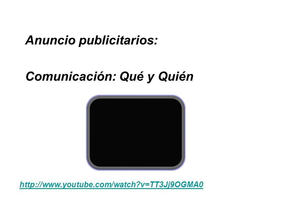 Anuncio publicitarios: Comunicación: Qué y Quién