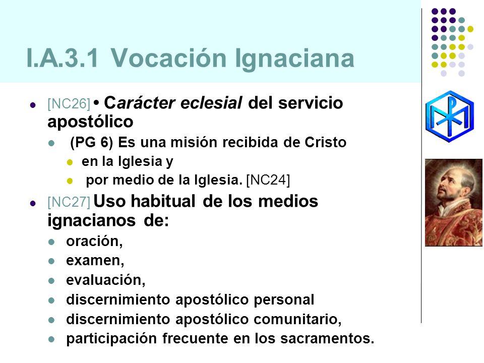 I.A.3.1 Vocación Ignaciana (PG 6) Es una misión recibida de Cristo