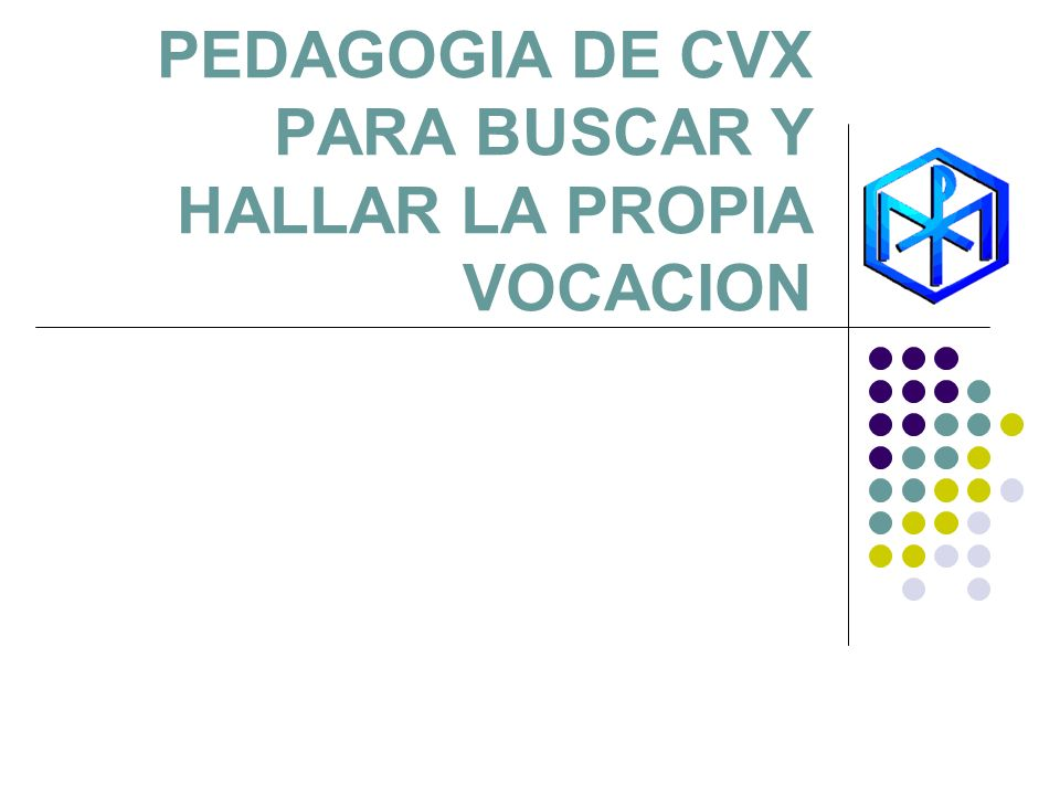 PEDAGOGIA DE CVX PARA BUSCAR Y HALLAR LA PROPIA VOCACION