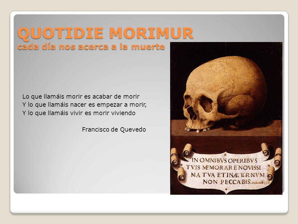QUOTIDIE MORIMUR cada día nos acerca a la muerte