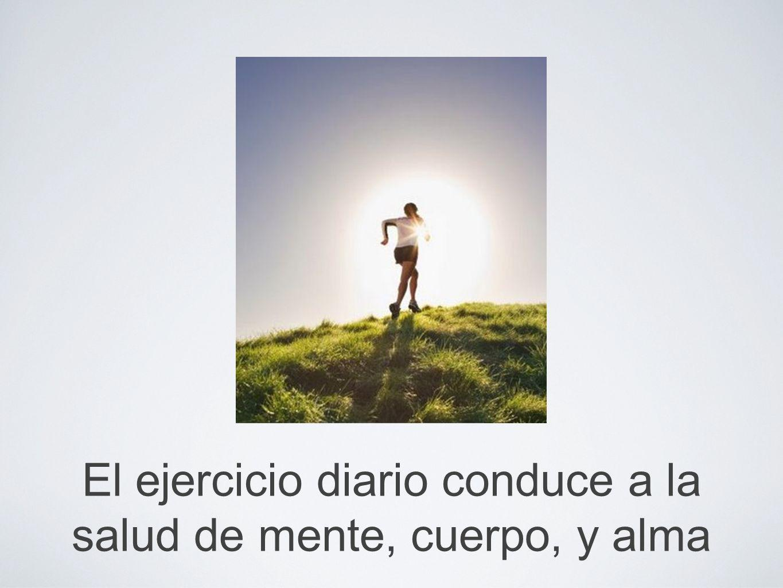 El ejercicio diario conduce a la salud de mente, cuerpo, y alma