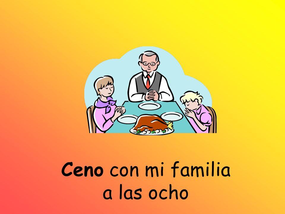 Ceno con mi familia a las ocho