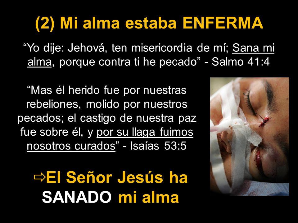 (2) Mi alma estaba ENFERMA El Señor Jesús ha SANADO mi alma