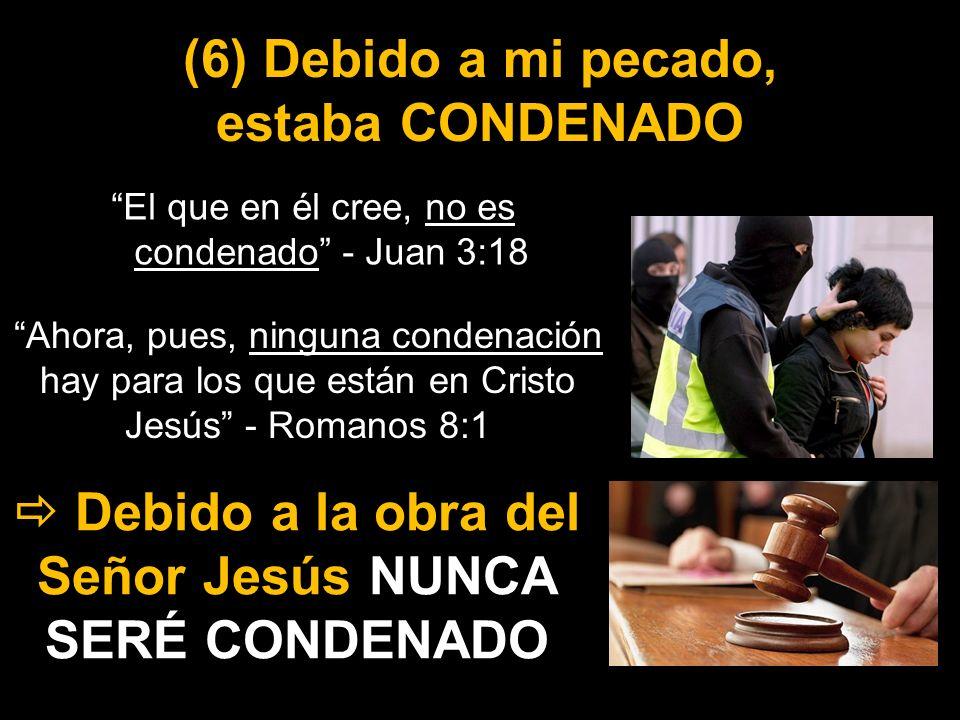 (6) Debido a mi pecado, estaba CONDENADO