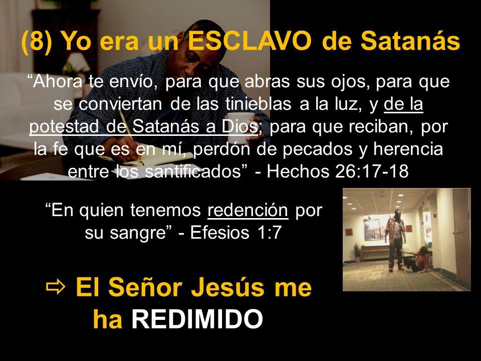 (8) Yo era un ESCLAVO de Satanás  El Señor Jesús me ha REDIMIDO