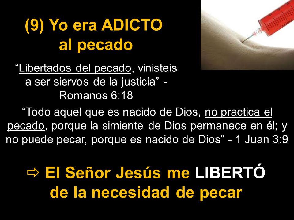  El Señor Jesús me LIBERTÓ de la necesidad de pecar