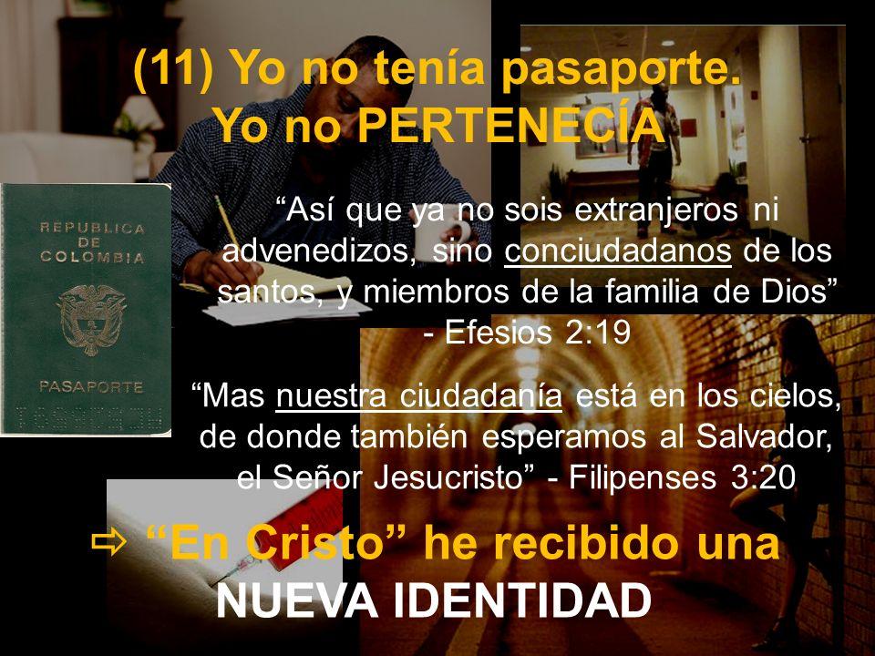 (11) Yo no tenía pasaporte. Yo no PERTENECÍA