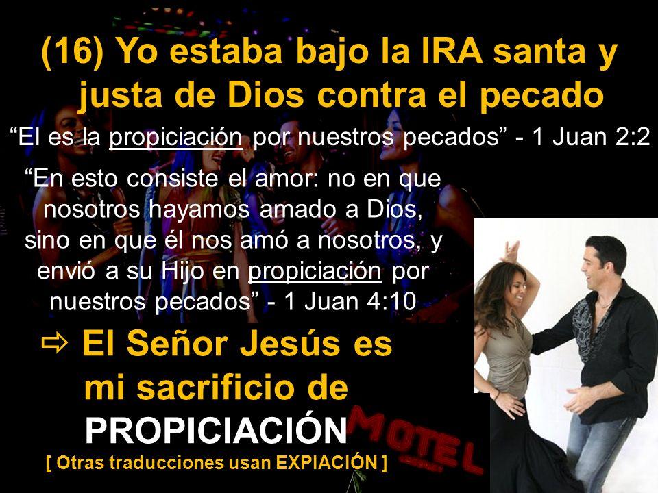 (16) Yo estaba bajo la IRA santa y justa de Dios contra el pecado