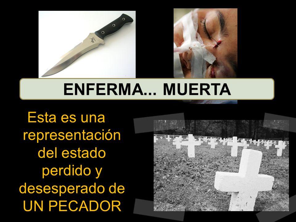 ENFERMA... MUERTAEsta es una representación del estado perdido y desesperado de UN PECADOR.
