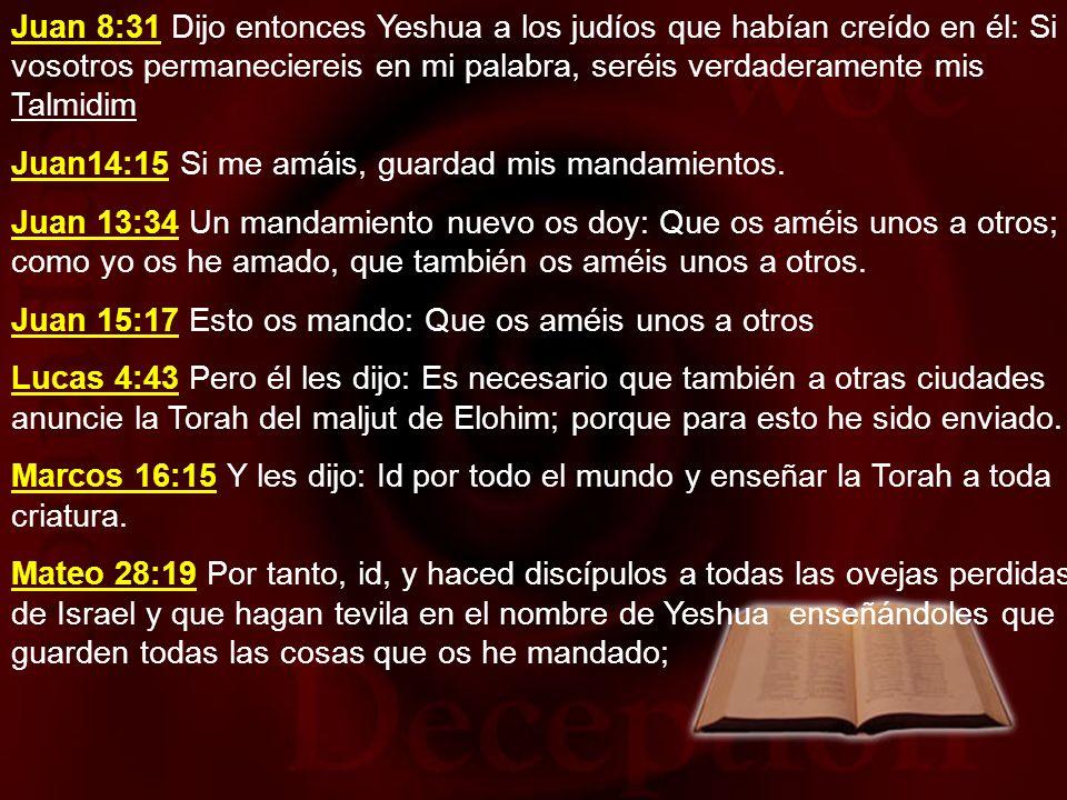Juan 8:31 Dijo entonces Yeshua a los judíos que habían creído en él: Si vosotros permaneciereis en mi palabra, seréis verdaderamente mis Talmidim