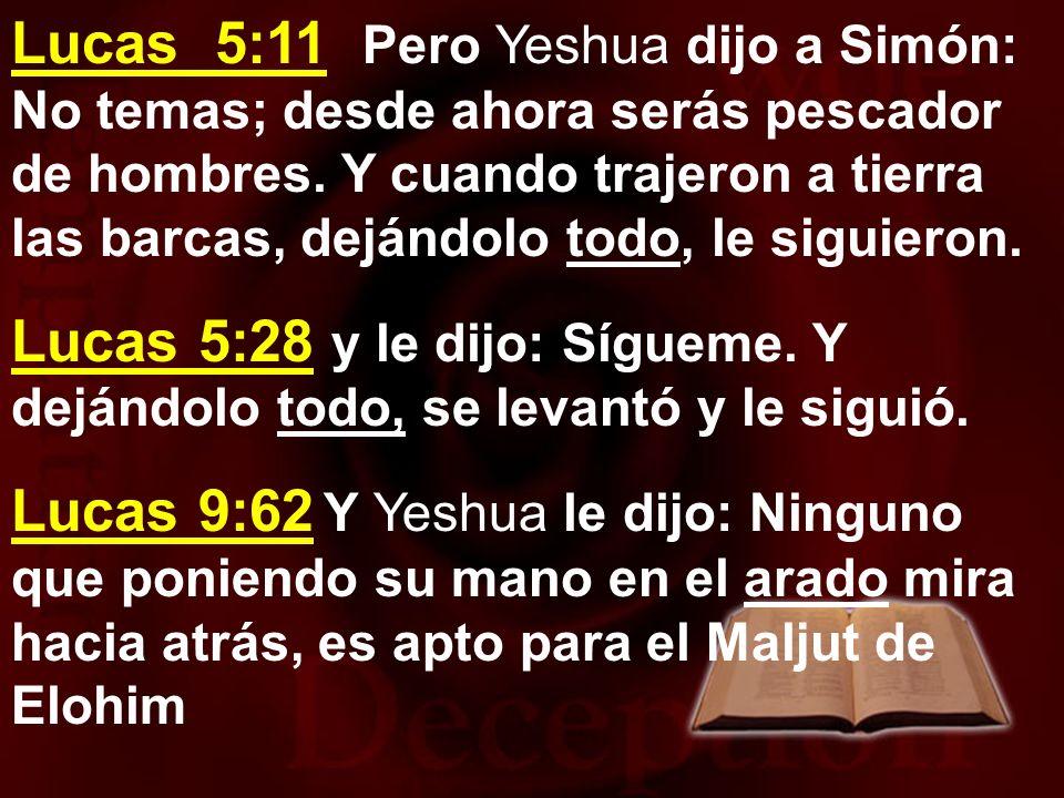 Lucas 5:11 Pero Yeshua dijo a Simón: No temas; desde ahora serás pescador de hombres. Y cuando trajeron a tierra las barcas, dejándolo todo, le siguieron.